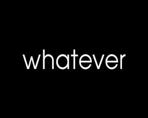 """mengucapkan kata """"terserah"""" atau """"whatever"""" dalam percakapan sehari"""